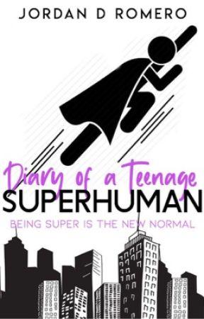 Diary  Of A Teenage Superhuman (DOATS Rewritten NEW VERSION) by Iskipp_U