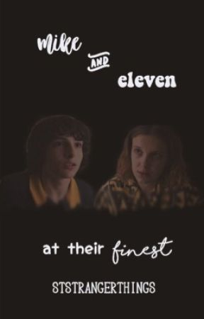 Mike and Eleven At Their Finest  by ststrangerthings