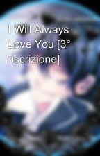 I Will Always Love You [3° riscrizione] by Isayandere