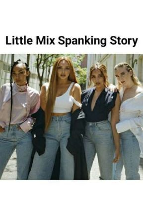 Little Mix Spanking Story- One Shots by queenkordei727