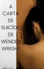 A CARTA DE SUICÍDIO DE WENDDY  WRIGHT. by MOON_LITTLE