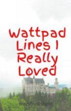 Wattpad Lines I Really Loved by crazyfoolishgirl