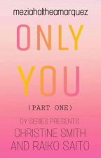 Only You by meziahaltheamarquez