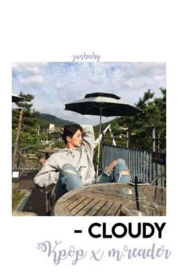 Cloudy •kpop x male reader•