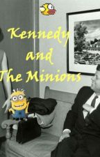 Kennedy and The Minions by historygeek123