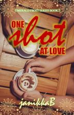 One Shot At Love [Emerald Frost 2] COMPLETE [TO BE PUBLISHED] by JanetBernardo