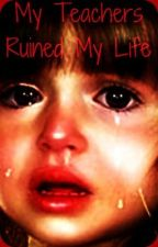 My Teachers Ruined My Life (Student/Teacher Relationship) by RomanceTroubles