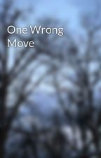 One Wrong Move by HannahBell13