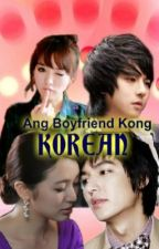 (Fin✓) Ang Boyfriend Kong Korean (On Edit) by Miss_Alice