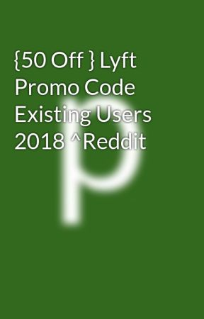 50 Off } Lyft Promo Code Existing Users 2018 ^Reddit - (FREE