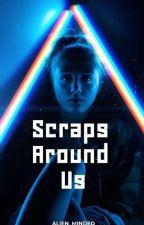 Scraps Around Us #PlanetOrPlastic by Alien_Minded