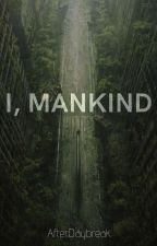 I, Mankind | ✓ by AfterDaybreak