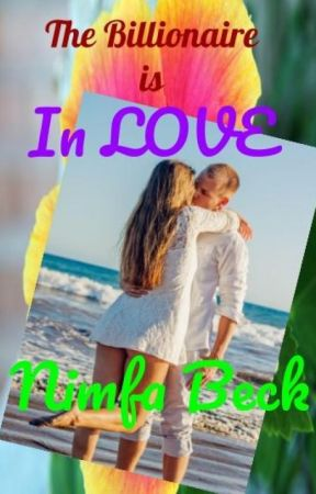 THE BILLIONAIRE IS IN LOVE (ONGOING) by NimfaBeck