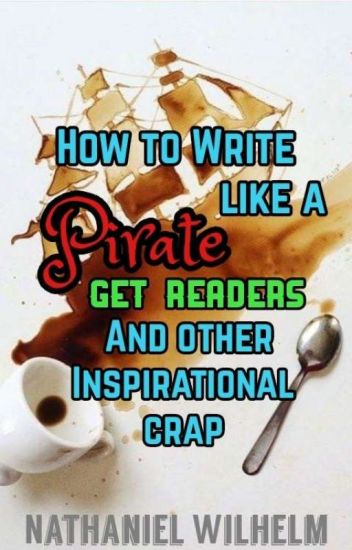 How to write like a Pirate, Get readers, and other inspirational crap