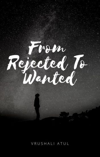 From Rejected To Wanted
