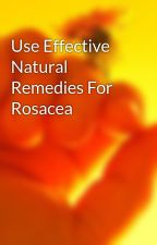 Use Effective Natural Remedies For Rosacea by peak4dancer