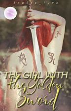 The Girl with the Golden sword  by Louise_Fyre