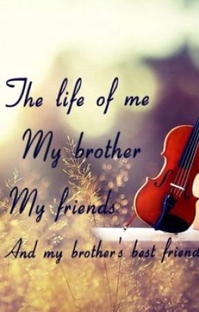 The Life Of Me My Brother My Friends And My Brothers Best Friend