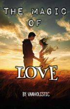 THE MAGIC OF LOVE  by MINCHIII_18