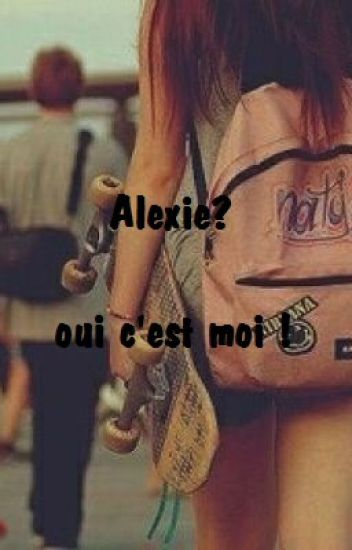 Alexie? oui c'est moi !
