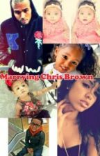 Marrying Chris Brown (Completed) by thecandygir34