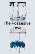The Possesive Love by NikkiSoul