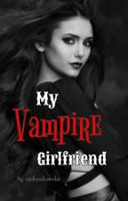 My Vampire Girlfriend by wishandwonder