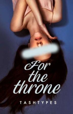 For the Throne | ✓ by tashtypes