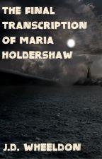 The Final Transcription of Maria Holdershaw by JDWheeldon