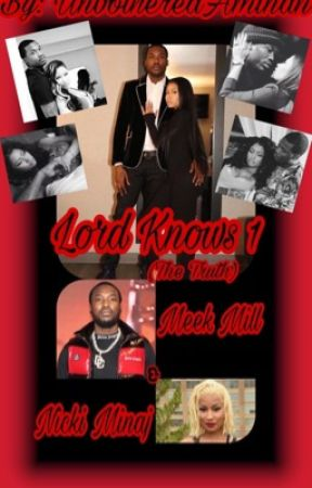 Lord Knows (Book 1) The Truth (MeekMill & NickiMinaj) by UnbotheredAminah