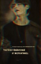 You Won't Understand /\ Taehyung FF by IDCIFIGOTOHELL