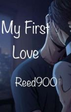 My First Love [Reed900] /COMPLETED/ by Trash_Lordess