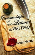 Recomendações De Leitora do Wattpad  by Mari_Doida