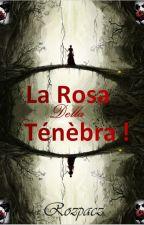 La Rosa Della Ténèbra ! by rozpacz212
