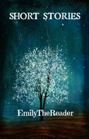 Emily's Short Stories by EmilyTheReader