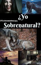 ¿Yo sobrenatural? by lectoraanonima555