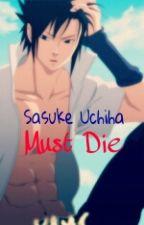 Sasuke Uchiha Must Die (Naruto Modern Day) by UchihaAngel