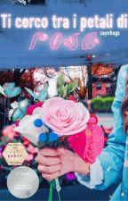 Ti cerco tra i petali di rosa by Zaynhugs