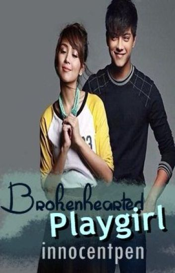 BROKENHEARTED PLAYGIRL (KathNiel) [Finished]