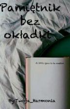 Pamiętnik bez okładki. by Twoja_Harmonia