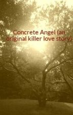 Concrete Angel (an original killer love story) (ON HOLD) by LizzyMidford