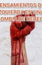 PENSAMIENTOS DE IZQUIERDA EN UNA COLOMBIA DE DERECHA by jorgerodriguez021
