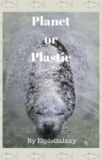 Planet or Plastic by ElpisGalaxy