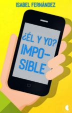 ¿Él y yo? imposible  by Yfinefable