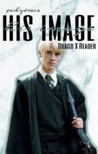 His Image ♕ Draco X Reader by poshydraco