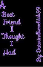 A Best Friend I Thought I had by DATMINDLESSCHICK99