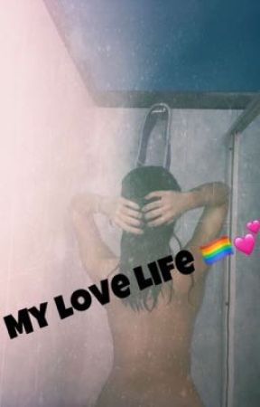 MY LOVE LIFE 🏳️🌈💕 by ginger_grl03