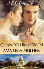 Quando Um Homem Ama Uma Mulher - JFB BAUER by JfbBauer