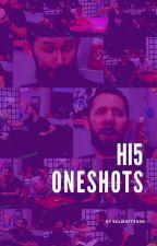 Hi5 Oneshots by ellieafterdark