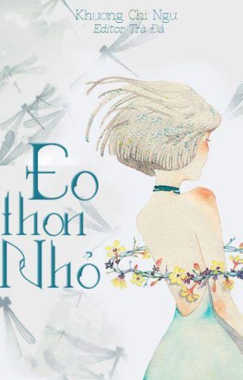 [HOÀN] Eo Thon Nhỏ - Khương Chi Ngư
